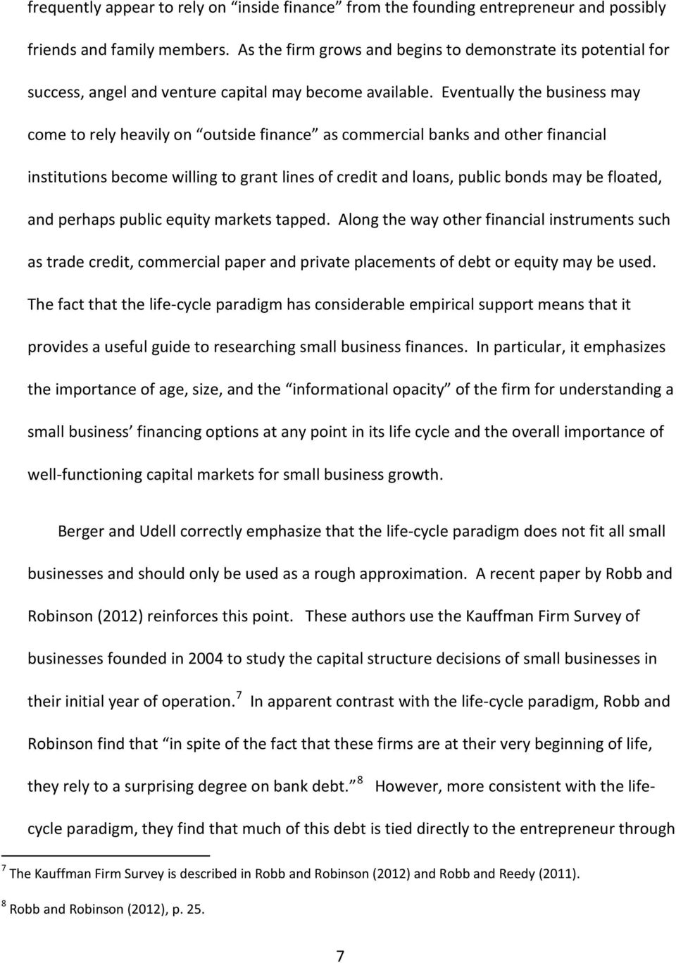 Eventually the business may come to rely heavily on outside finance as commercial banks and other financial institutions become willing to grant lines of credit and loans, public bonds may be