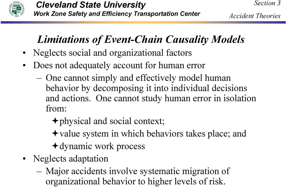 One cannot study human error in isolation from: physical and social context; value system in which behaviors takes place; and