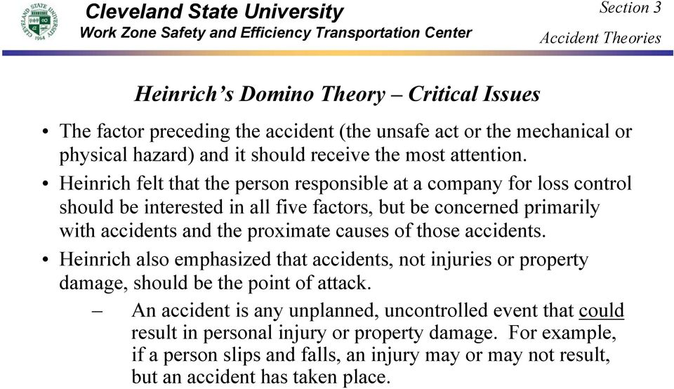 proximate causes of those accidents. Heinrich also emphasized that accidents, not injuries or property damage, should be the point of attack.