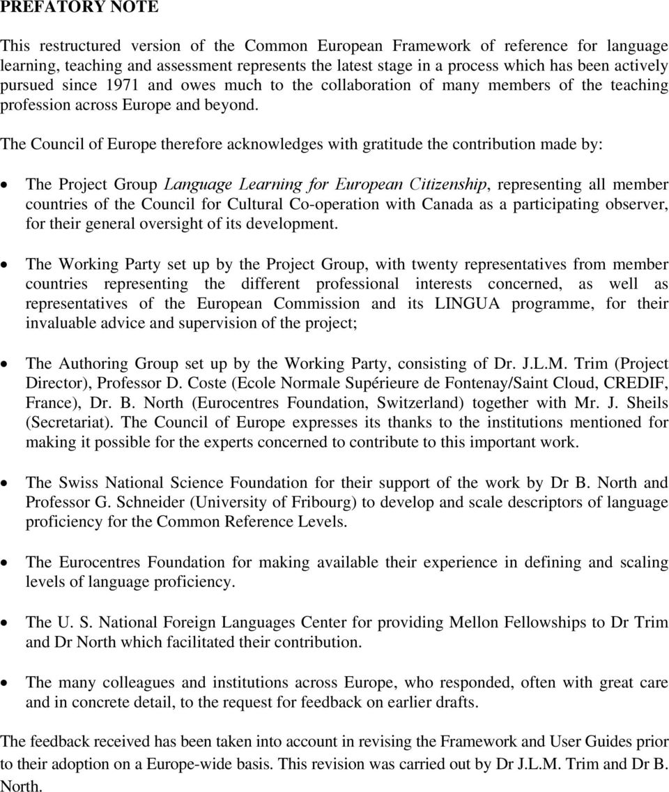 The Council of Europe therefore acknowledges with gratitude the contribution made by: The Project Group Language Learning for European Citizenship, representing all member countries of the Council