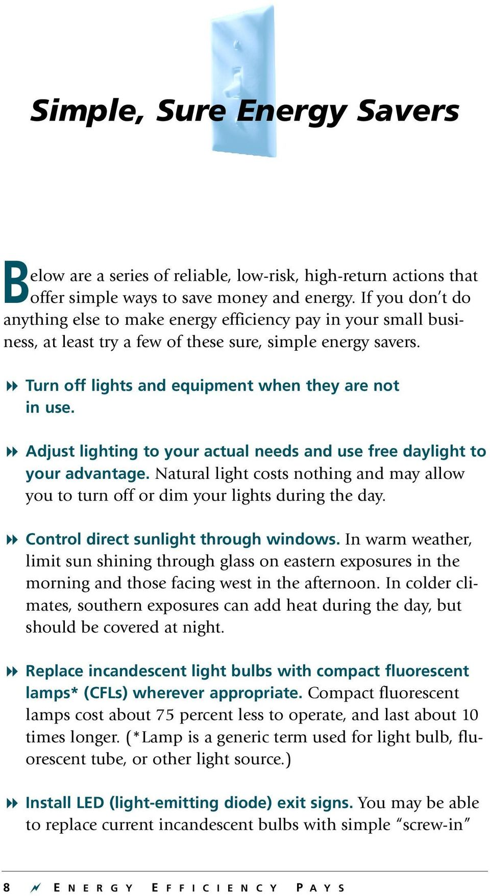 8 Adjust lighting to your actual needs and use free daylight to your advantage. Natural light costs nothing and may allow you to turn off or dim your lights during the day.