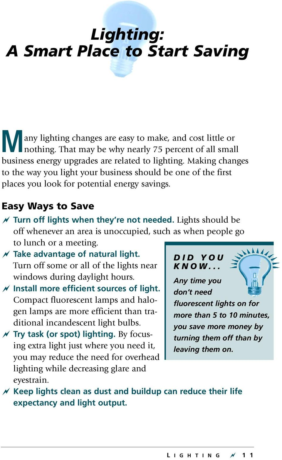 Making changes to the way you light your business should be one of the first places you look for potential energy savings. Easy Ways to Save ~ Turn off lights when they re not needed.