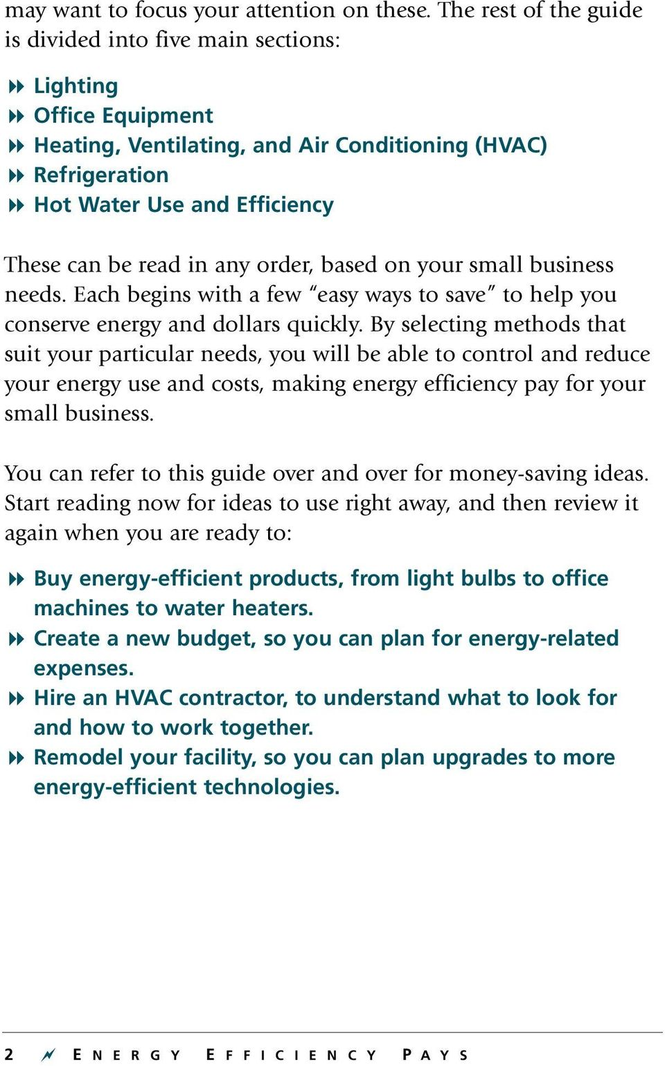 read in any order, based on your small business needs. Each begins with a few easy ways to save to help you conserve energy and dollars quickly.