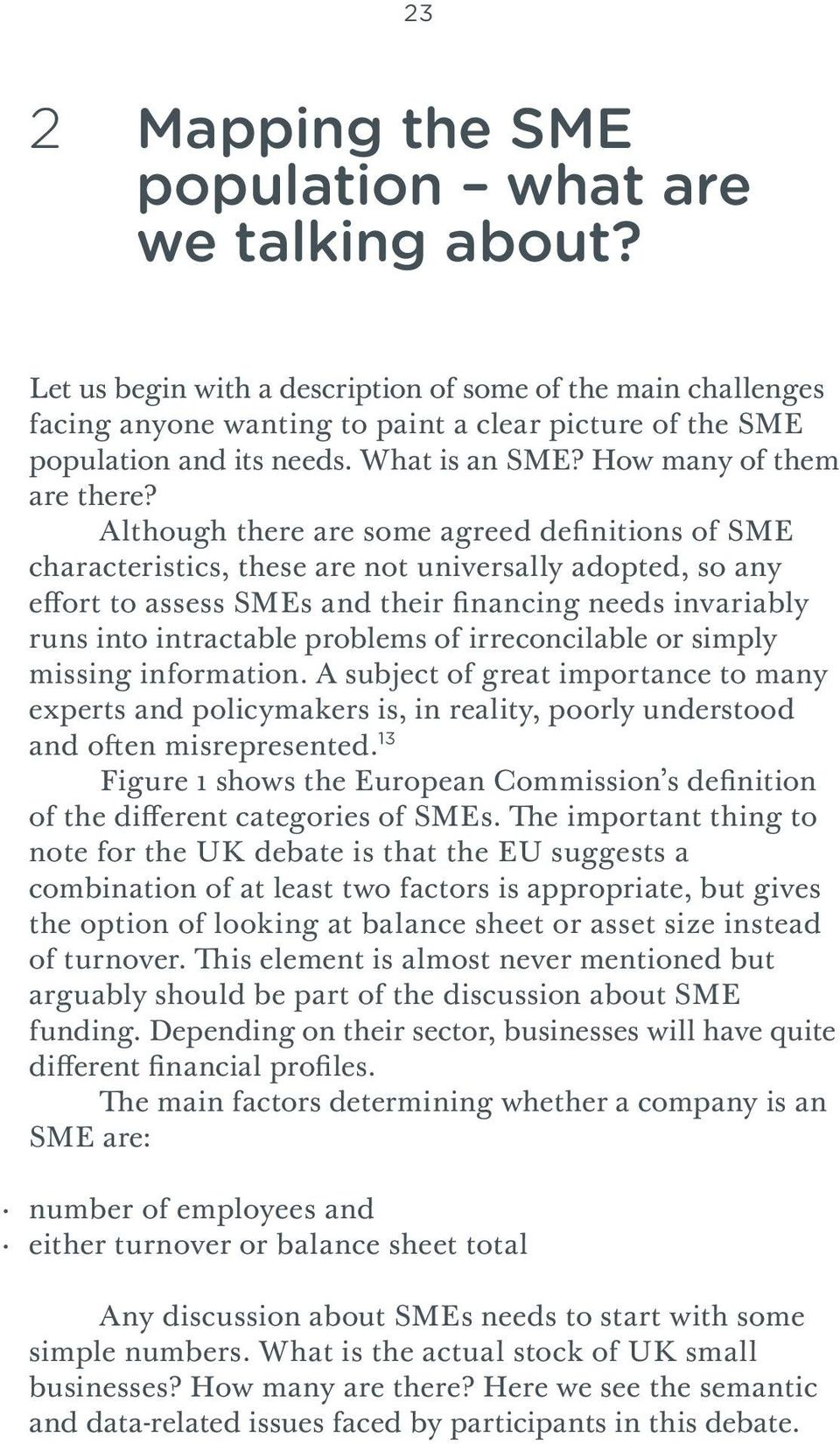 Although there are some agreed definitions of SME characteristics, these are not universally adopted, so any effort to assess SMEs and their financing needs invariably runs into intractable problems
