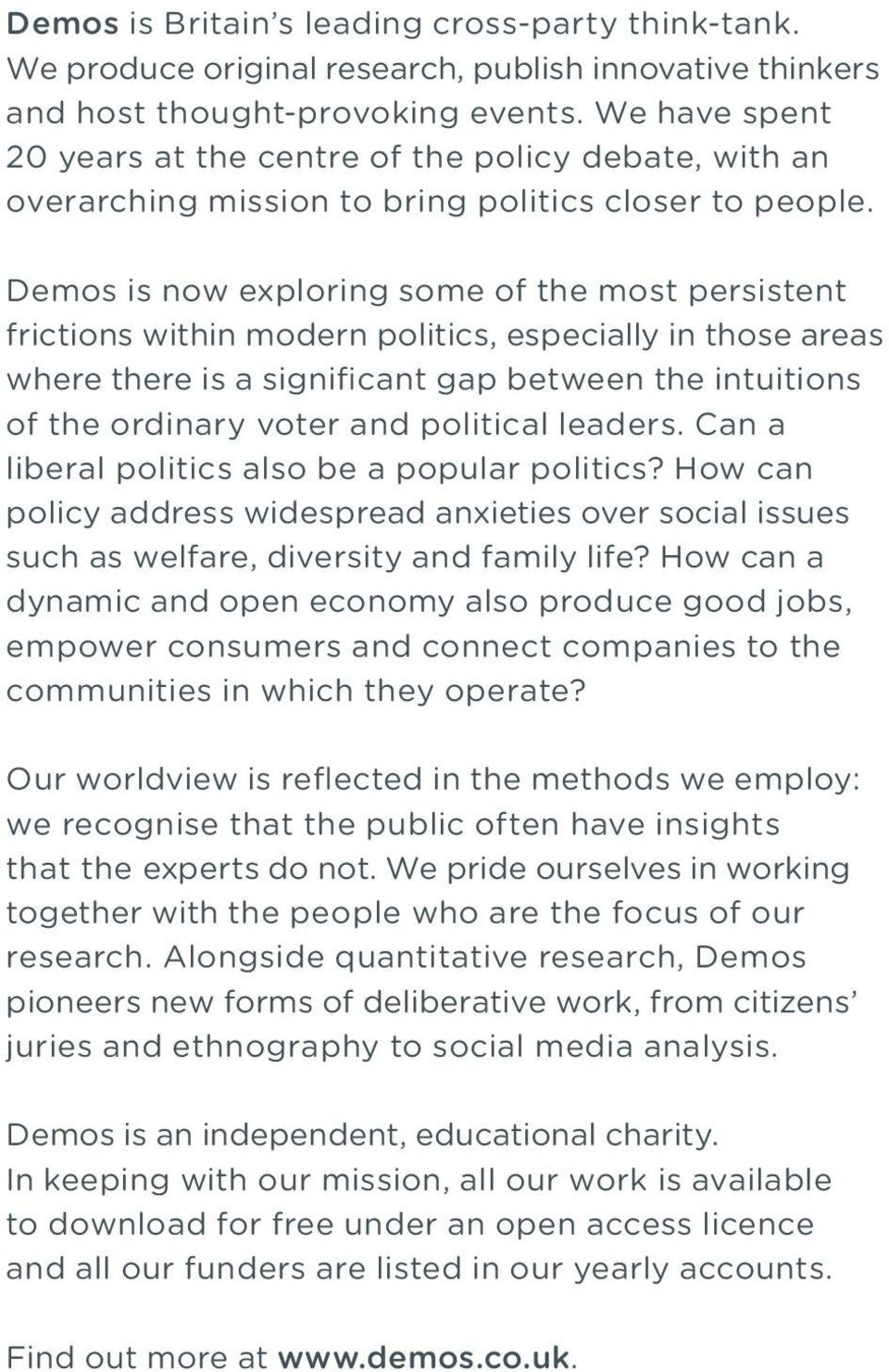 Demos is now exploring some of the most persistent frictions within modern politics, especially in those areas where there is a significant gap between the intuitions of the ordinary voter and