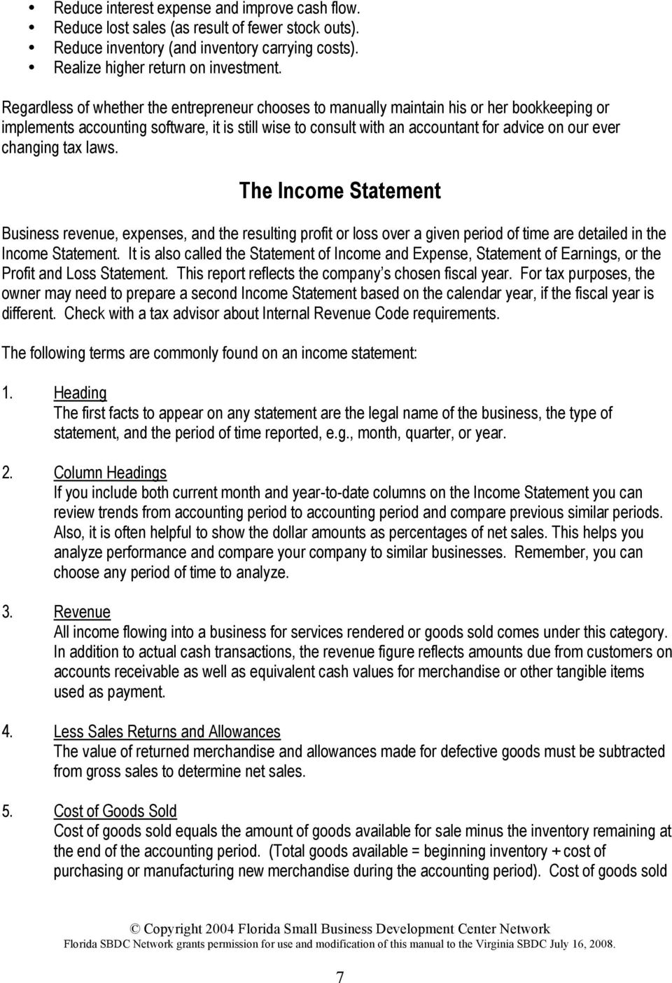 changing tax laws. The Income Statement Business revenue, expenses, and the resulting profit or loss over a given period of time are detailed in the Income Statement.