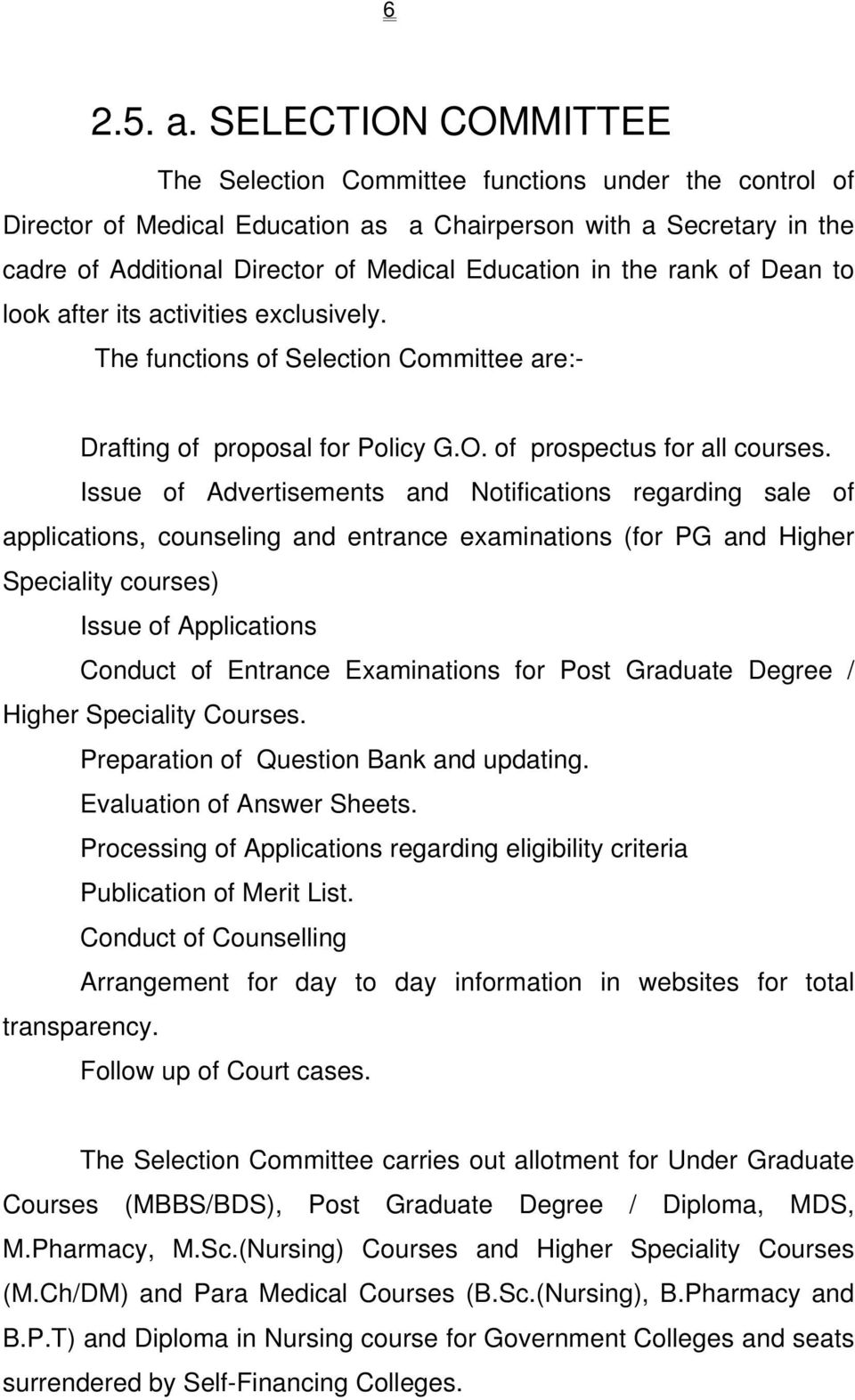 the rank of Dean to look after its activities exclusively. The functions of Selection Committee are:- Drafting of proposal for Policy G.O. of prospectus for all courses.