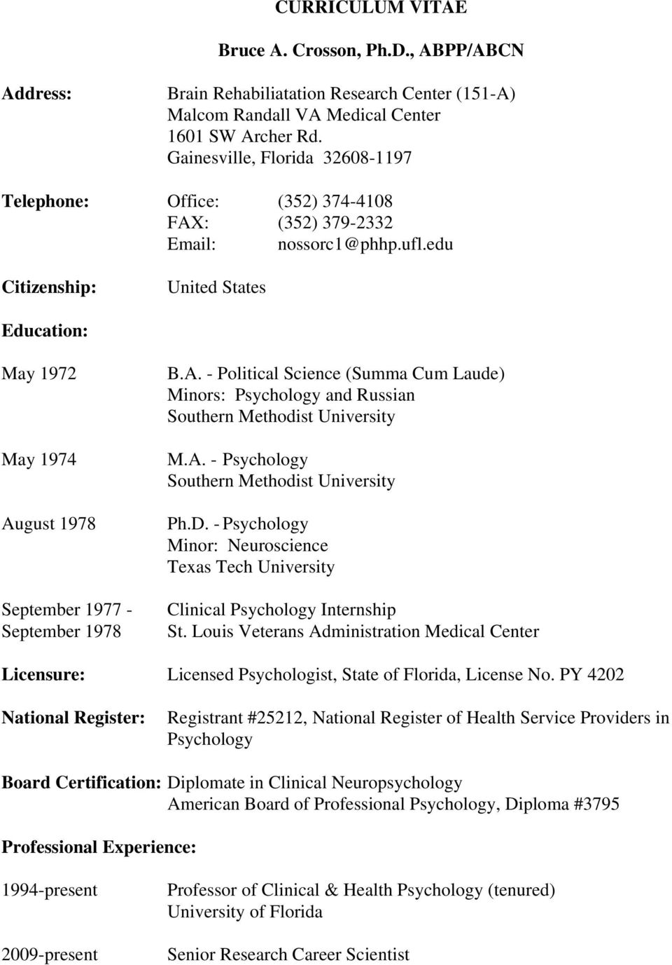 edu Citizenship: United States Education: May 1972 May 1974 August 1978 September 1977 - September 1978 B.A. - Political Science (Summa Cum Laude) Minors: Psychology and Russian Southern Methodist University M.