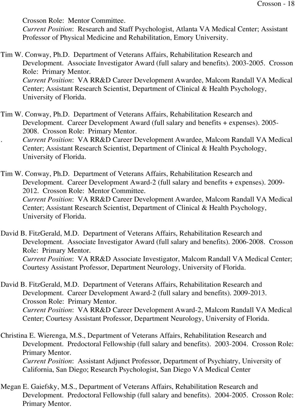 Department of Veterans Affairs, Rehabilitation Research and Development. Associate Investigator Award (full salary and benefits). 2003-2005. Crosson Role: Primary Mentor.