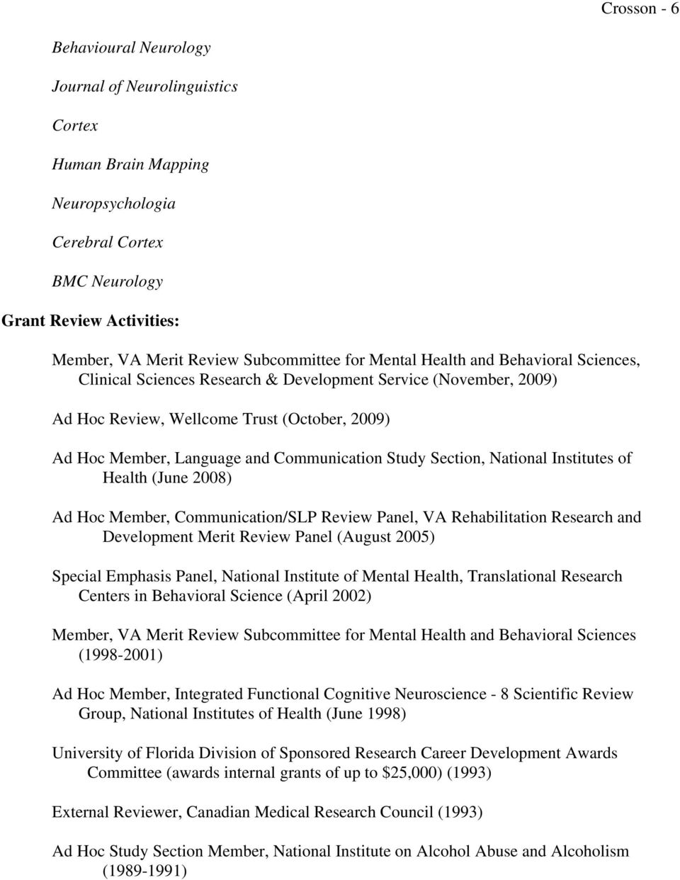 Study Section, National Institutes of Health (June 2008) Ad Hoc Member, Communication/SLP Review Panel, VA Rehabilitation Research and Development Merit Review Panel (August 2005) Special Emphasis