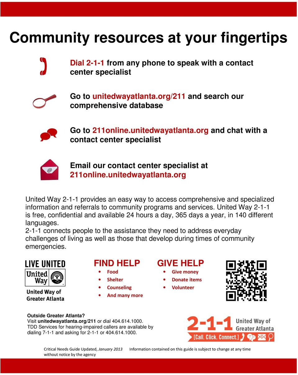 United Way 2-1-1 is free, confidential and available 24 hours a day, 365 days a year, in 140 different languages.