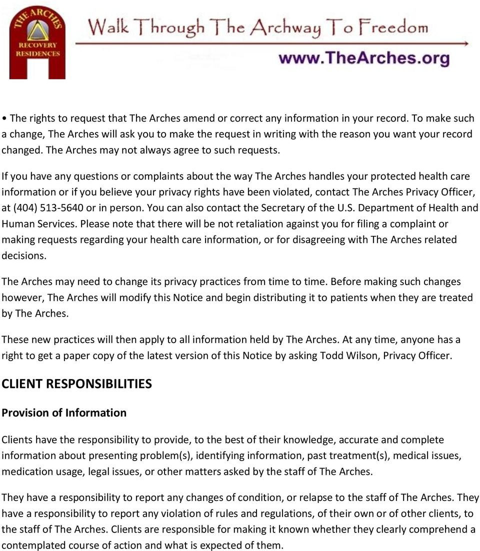 If you have any questions or complaints about the way The Arches handles your protected health care information or if you believe your privacy rights have been violated, contact The Arches Privacy