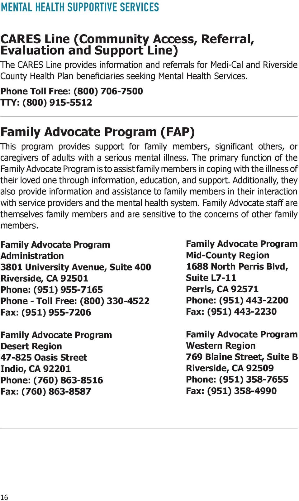 Phone Toll Free: (800) 706-7500 TTY: (800) 915-5512 Family Advocate Program (FAP) This program provides support for family members, significant others, or caregivers of adults with a serious mental