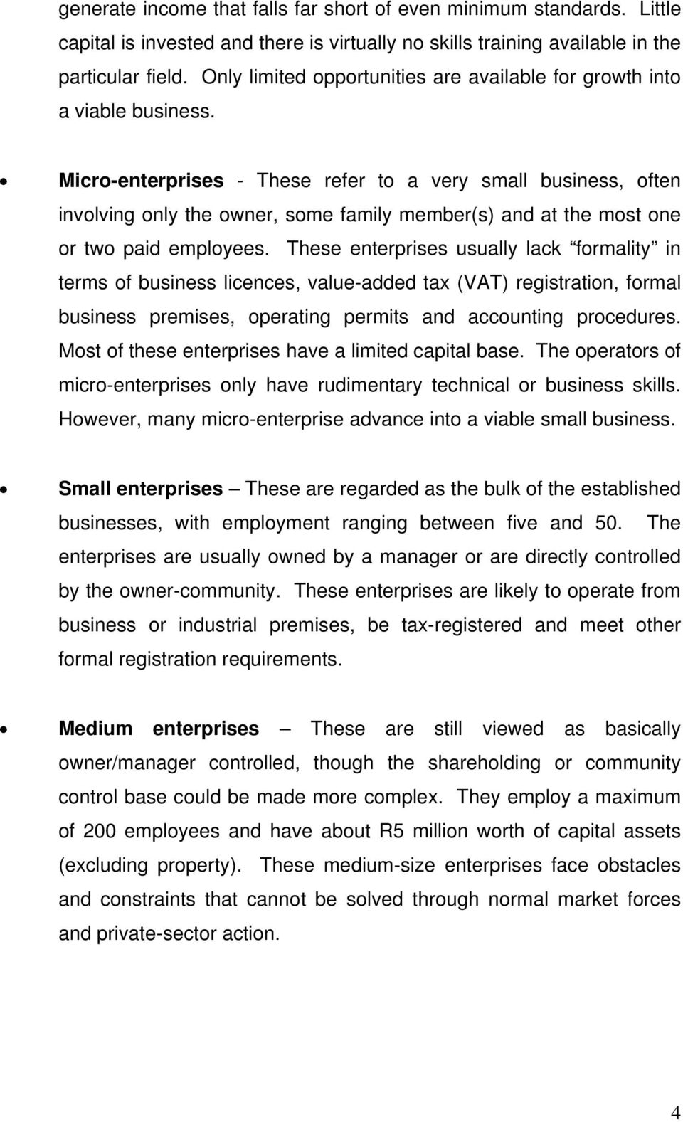 Micro-enterprises - These refer to a very small business, often involving only the owner, some family member(s) and at the most one or two paid employees.