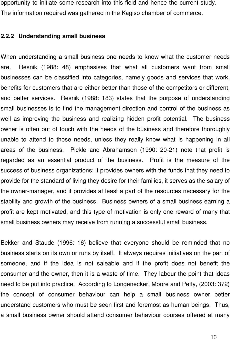Resnik (1988: 48) emphasises that what all customers want from small businesses can be classified into categories, namely goods and services that work, benefits for customers that are either better