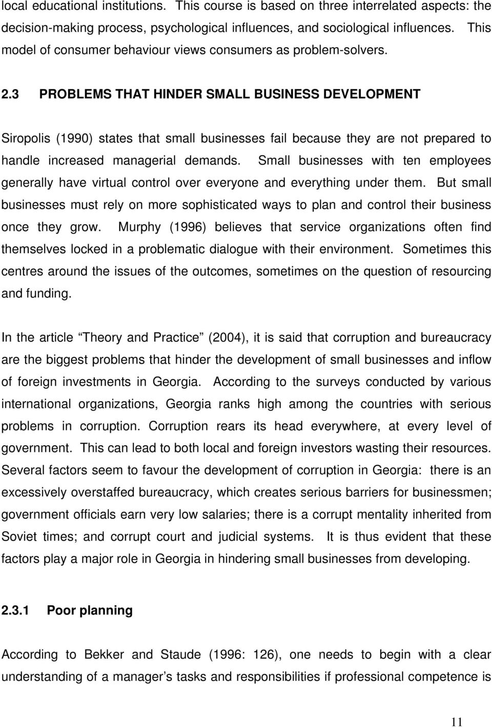 3 PROBLEMS THAT HINDER SMALL BUSINESS DEVELOPMENT Siropolis (1990) states that small businesses fail because they are not prepared to handle increased managerial demands.