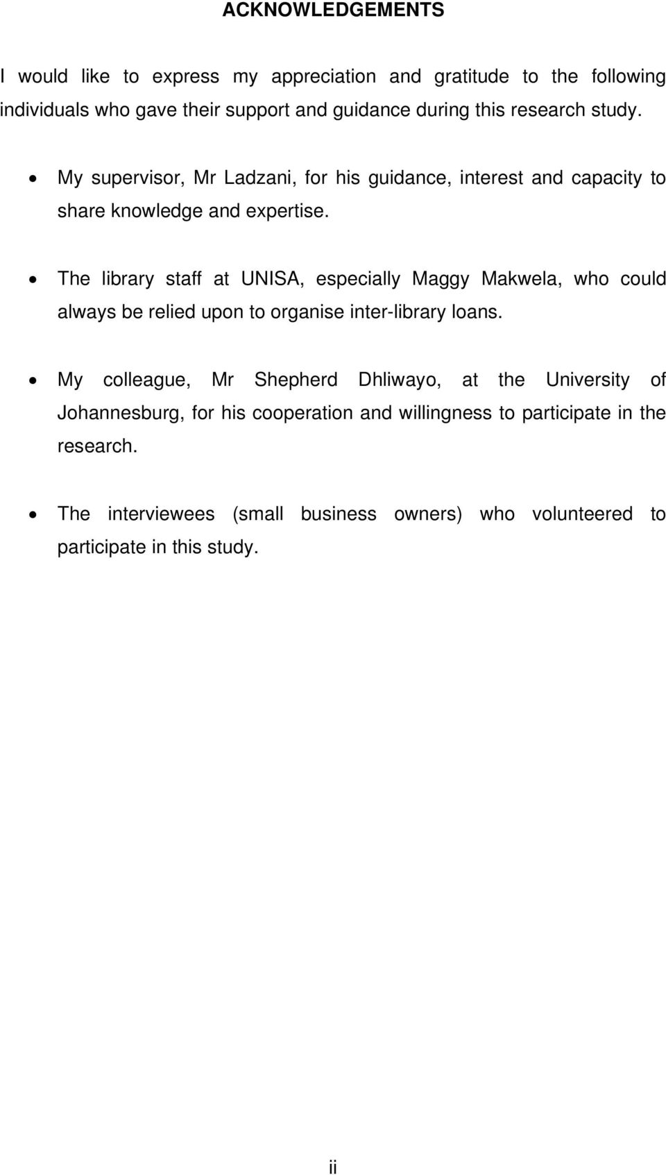 The library staff at UNISA, especially Maggy Makwela, who could always be relied upon to organise inter-library loans.