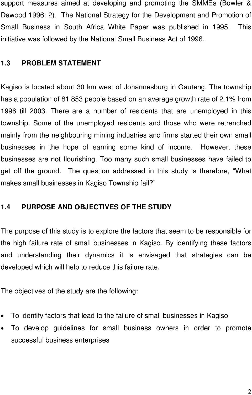 95. This initiative was followed by the National Small Business Act of 1996. 1.3 PROBLEM STATEMENT Kagiso is located about 30 km west of Johannesburg in Gauteng.