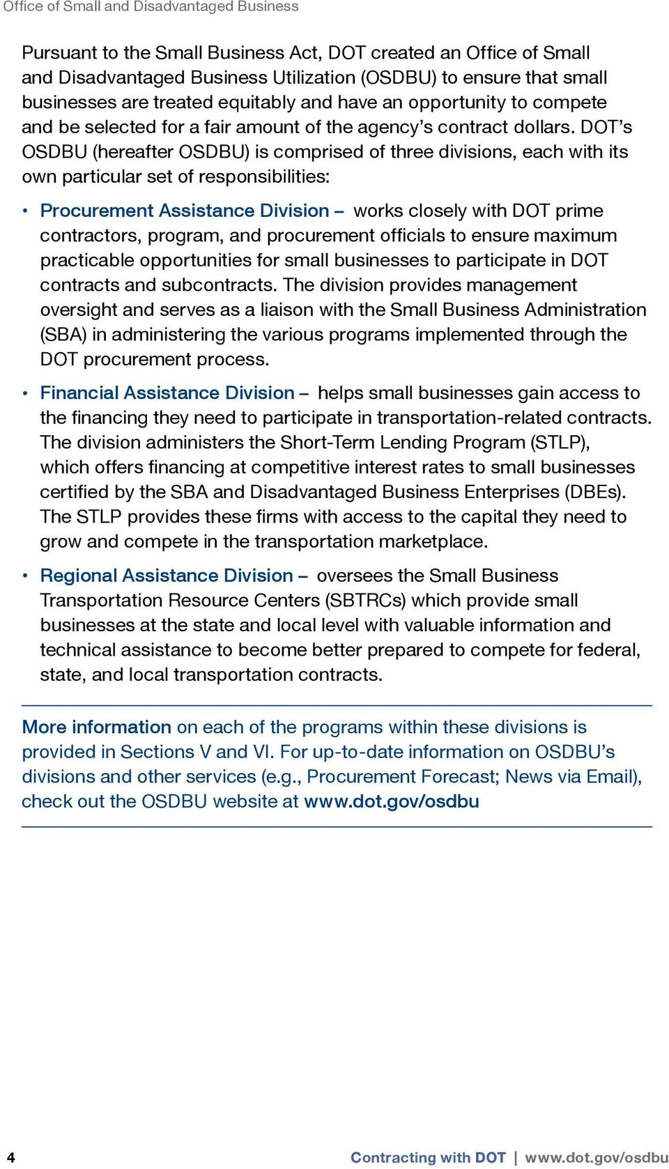 DOT s OSDBU (hereafter OSDBU) is comprised of three divisions, each with its own particular set of responsibilities: Procurement Assistance Division works closely with DOT prime contractors, program,