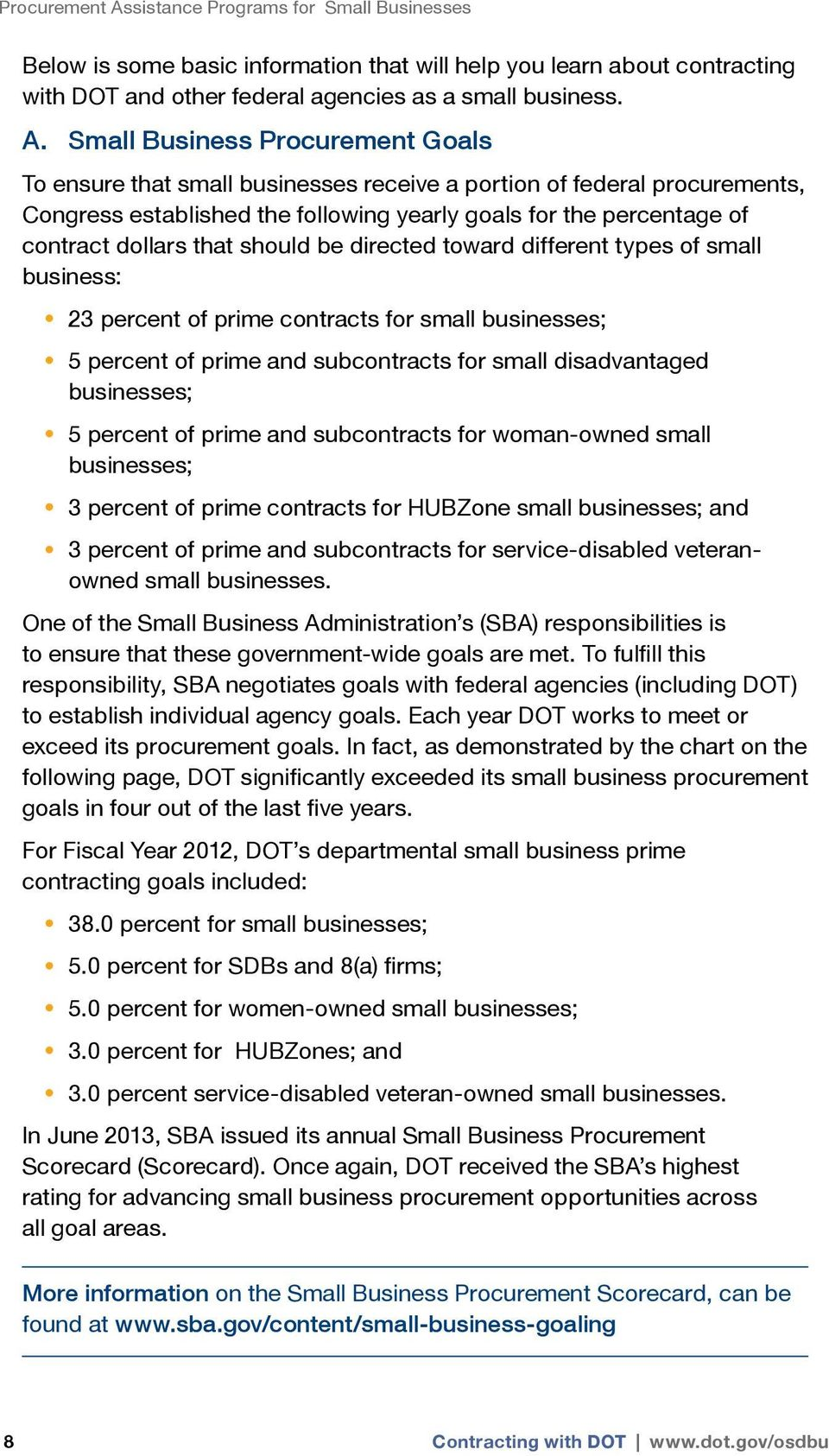 Small Business Procurement Goals To ensure that small businesses receive a portion of federal procurements, Congress established the following yearly goals for the percentage of contract dollars that