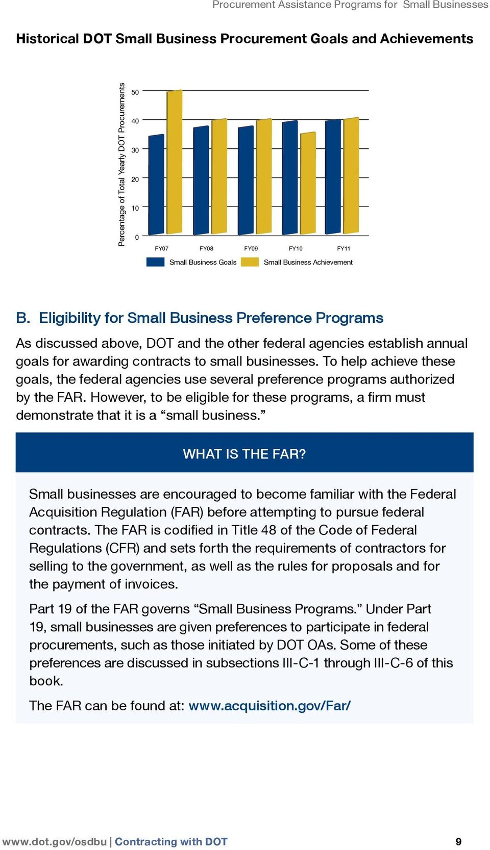 Eligibility for Small Business Preference Programs As discussed above, DOT and the other federal agencies establish annual goals for awarding contracts to small businesses.