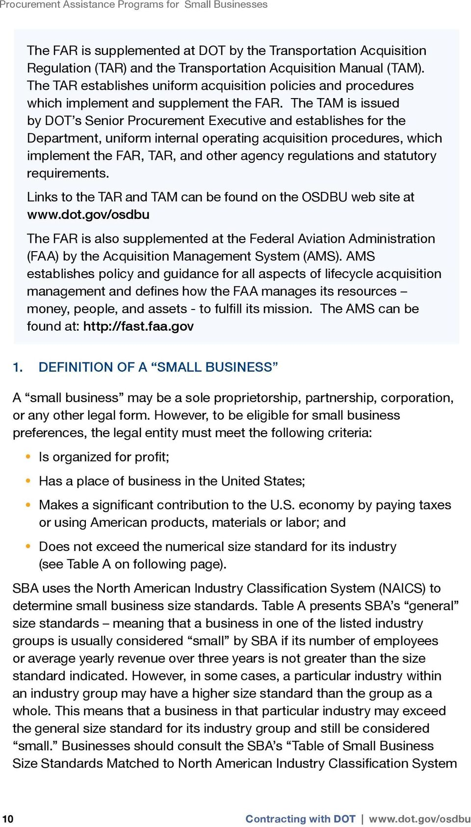 The TAM is issued by DOT s Senior Procurement Executive and establishes for the Department, uniform internal operating acquisition procedures, which implement the FAR, TAR, and other agency