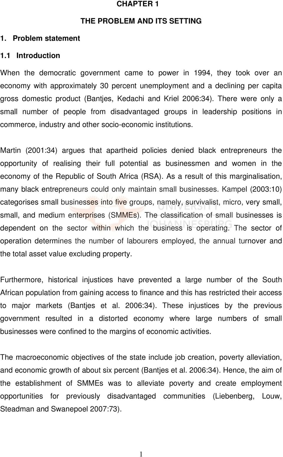 Kedachi and Kriel 2006:34). There were only a small number of people from disadvantaged groups in leadership positions in commerce, industry and other socio-economic institutions.