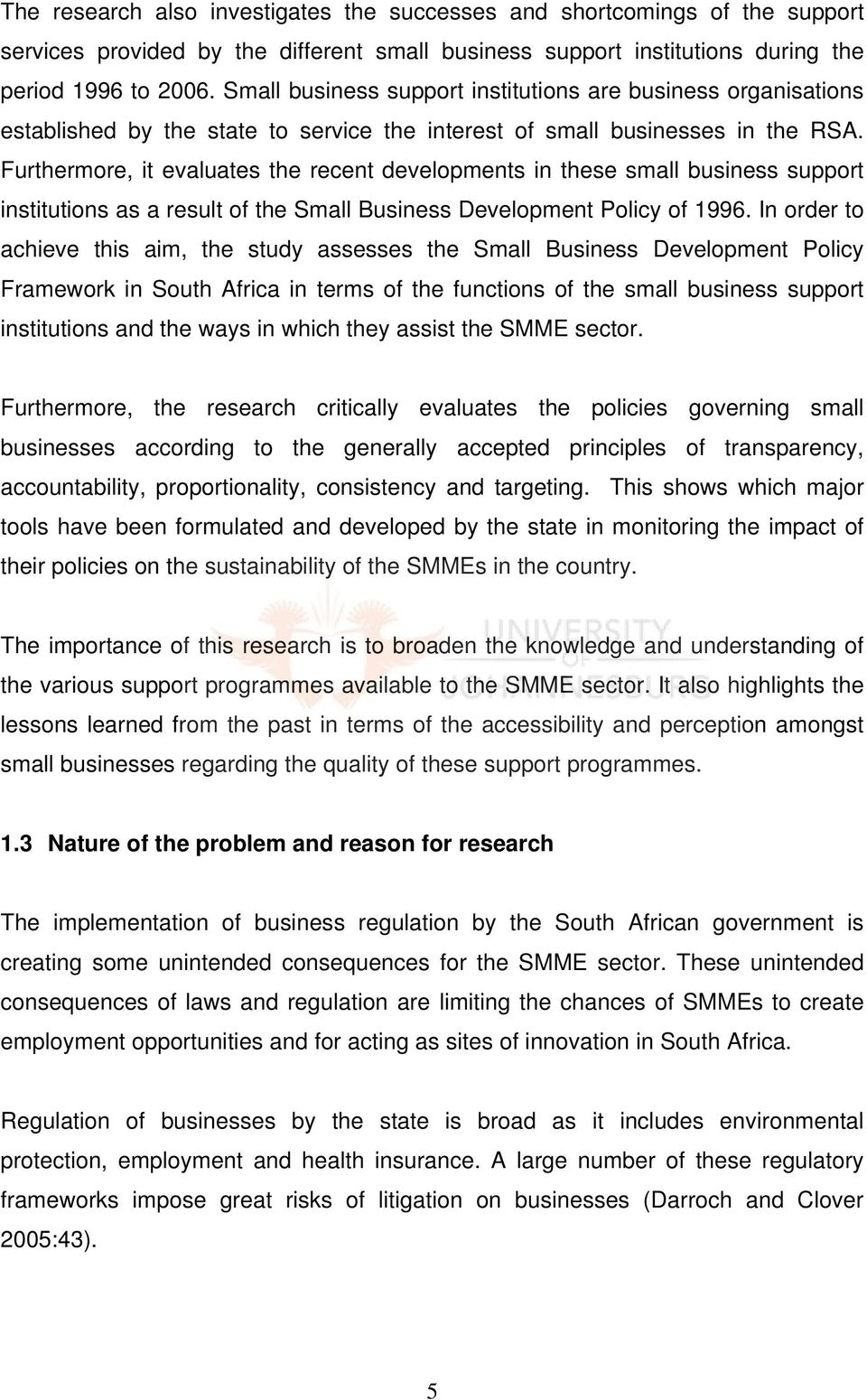 Furthermore, it evaluates the recent developments in these small business support institutions as a result of the Small Business Development Policy of 1996.