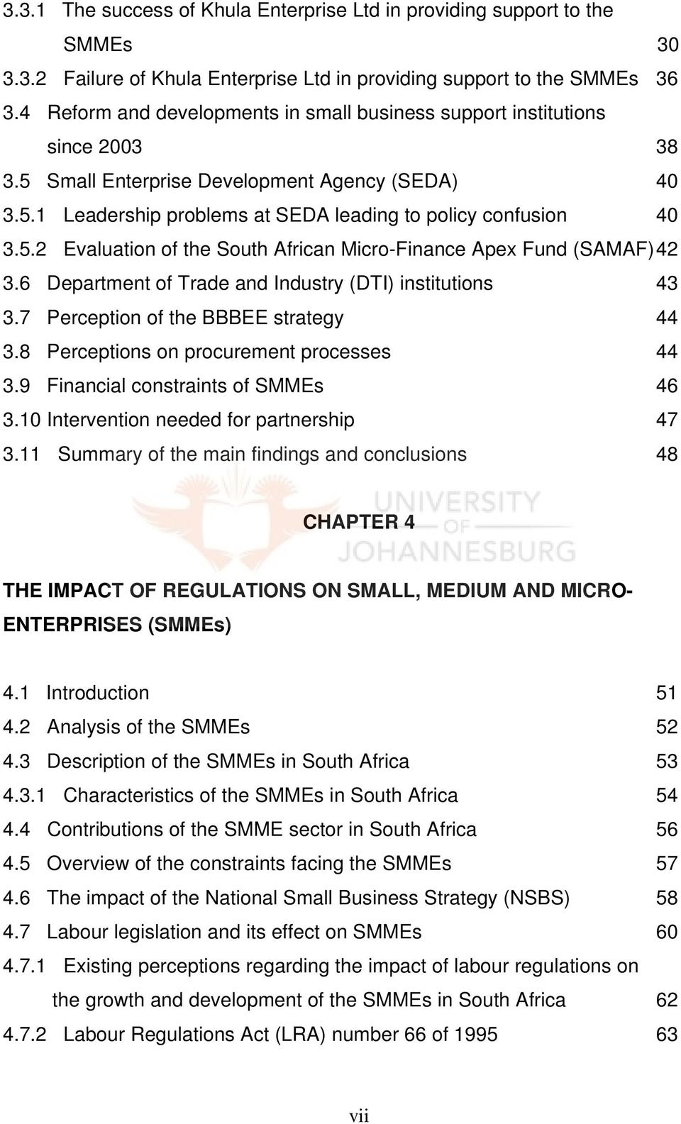 6 Department of Trade and Industry (DTI) institutions 43 3.7 Perception of the BBBEE strategy 44 3.8 Perceptions on procurement processes 44 3.9 Financial constraints of SMMEs 46 3.