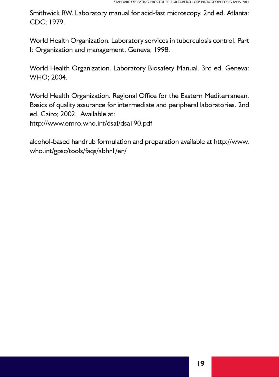 World Health Organization. Regional Office for the Eastern Mediterranean. Basics of quality assurance for intermediate and peripheral laboratories. 2nd ed.
