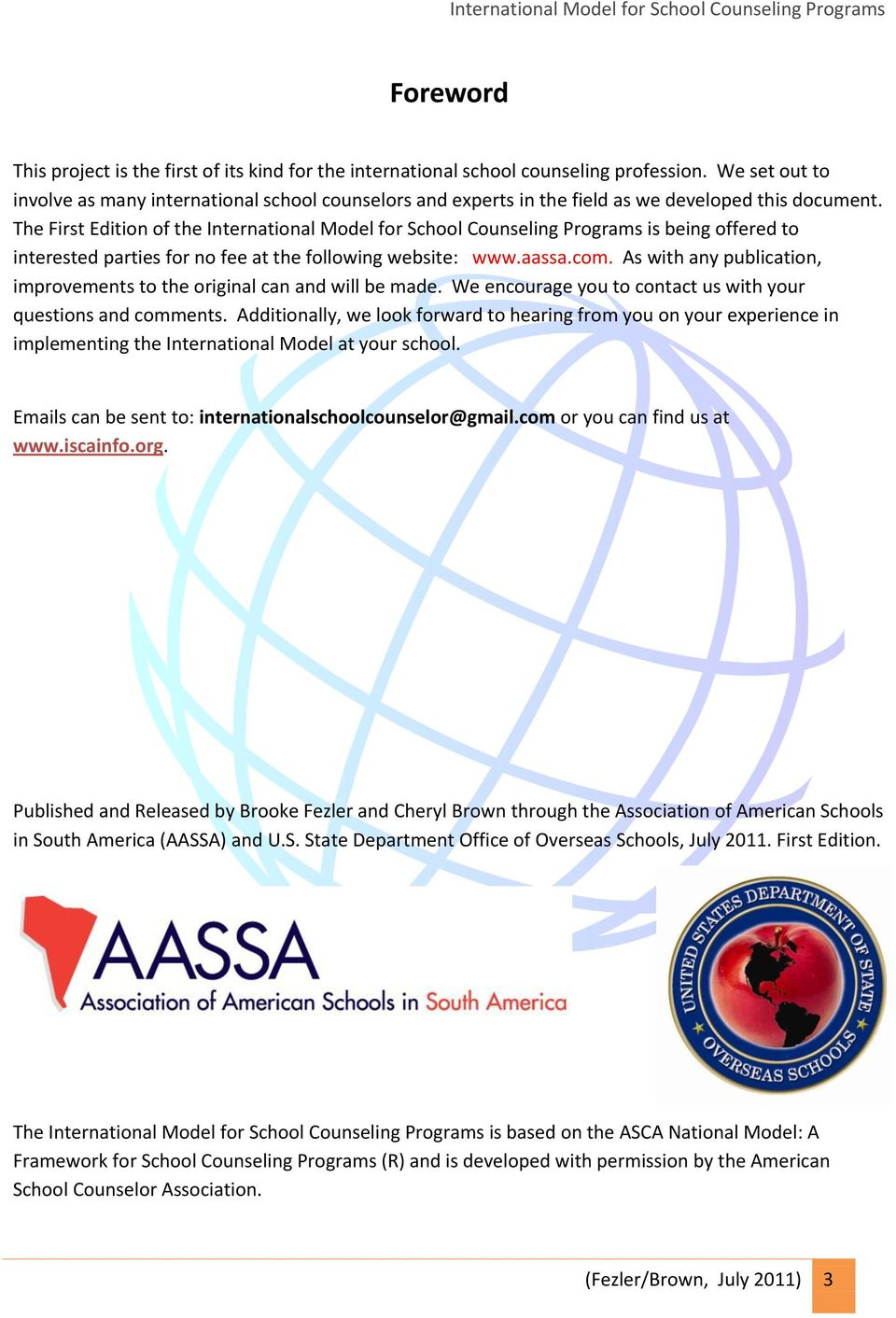 The First Edition of the International Model for School Counseling Programs is being offered to interested parties for no fee at the following website: www.aassa.com.