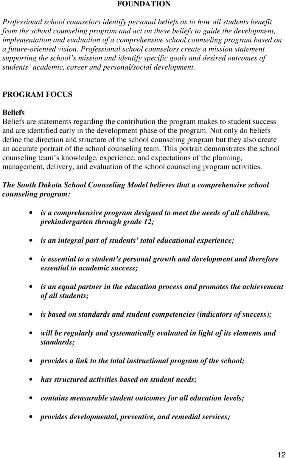 Professional school counselors create a mission statement supporting the school s mission and identify specific goals and desired outcomes of students academic, career and personal/social development.