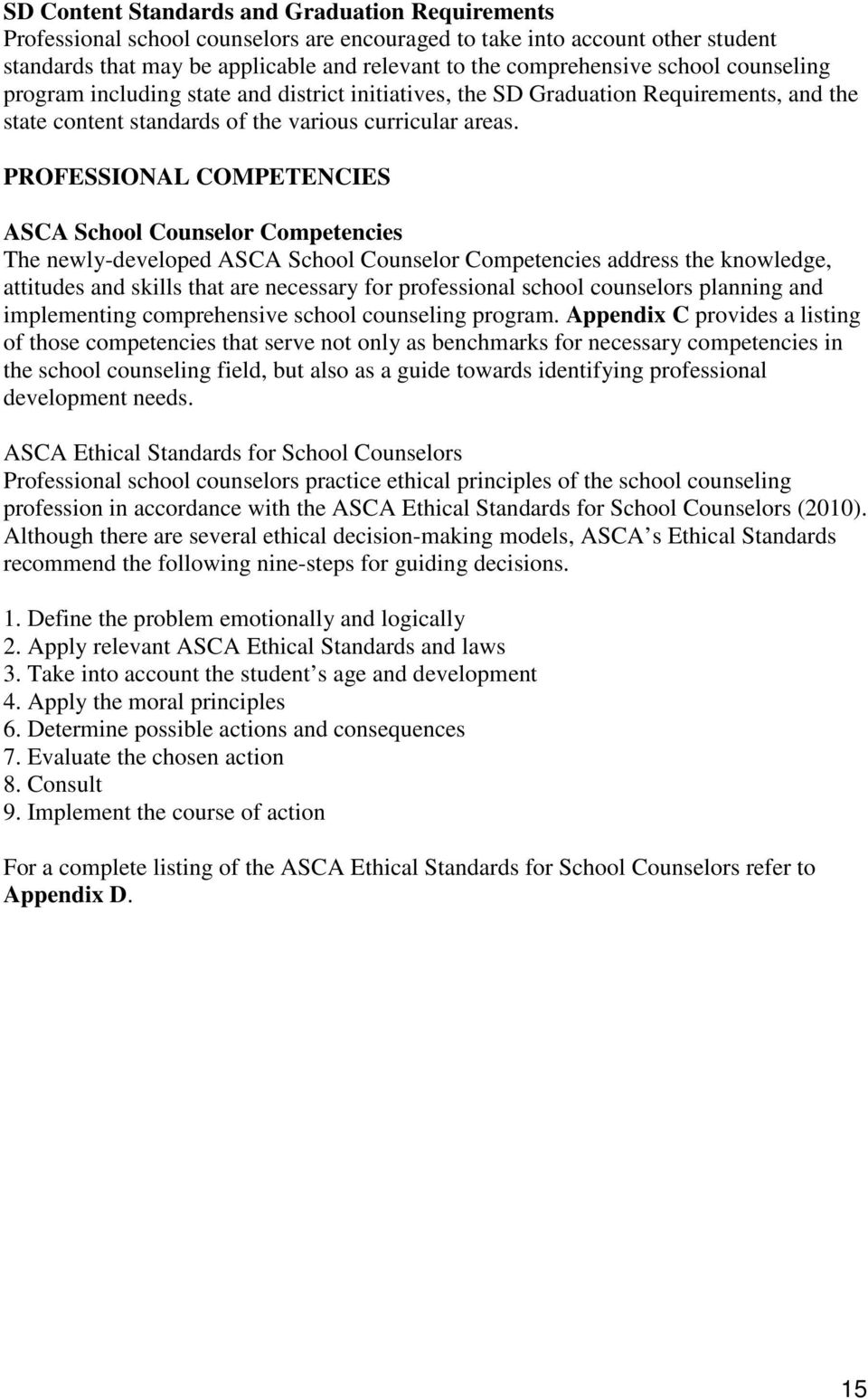 PROFESSIONAL COMPETENCIES ASCA School Counselor Competencies The newly-developed ASCA School Counselor Competencies address the knowledge, attitudes and skills that are necessary for professional