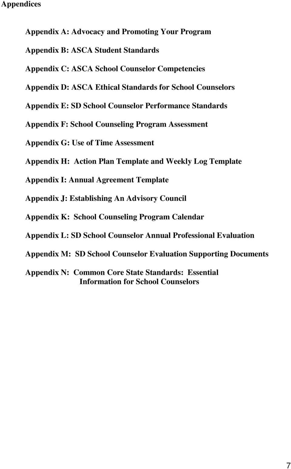 Template and Weekly Log Template Appendix I: Annual Agreement Template Appendix J: Establishing An Advisory Council Appendix K: School Counseling Program Calendar Appendix L: SD