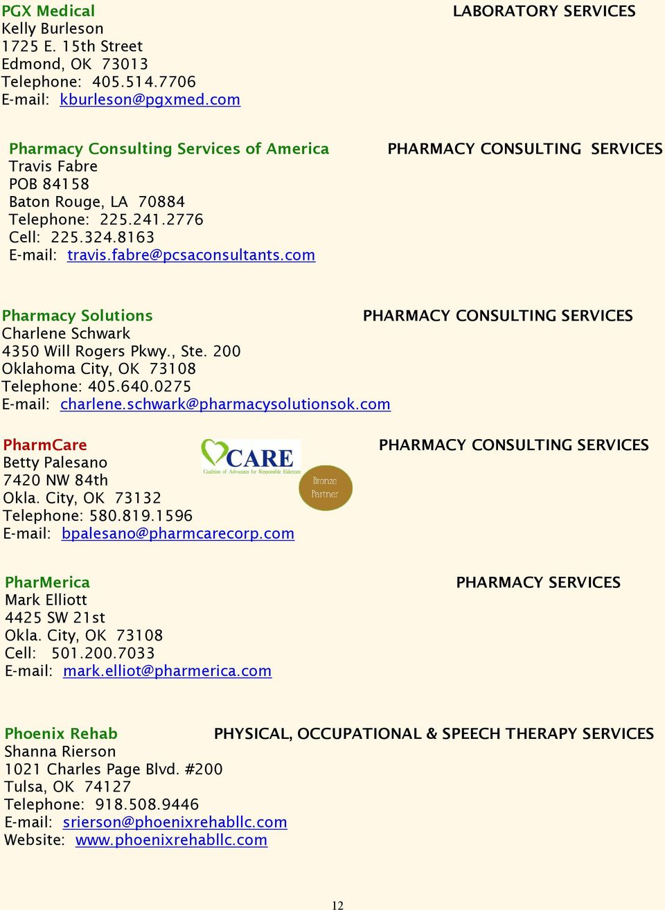 com PHARMACY CONSULTING SERVICES Pharmacy Solutions PHARMACY CONSULTING SERVICES Charlene Schwark 4350 Will Rogers Pkwy., Ste. 200 Oklahoma City, OK 73108 Telephone: 405.640.0275 E-mail: charlene.