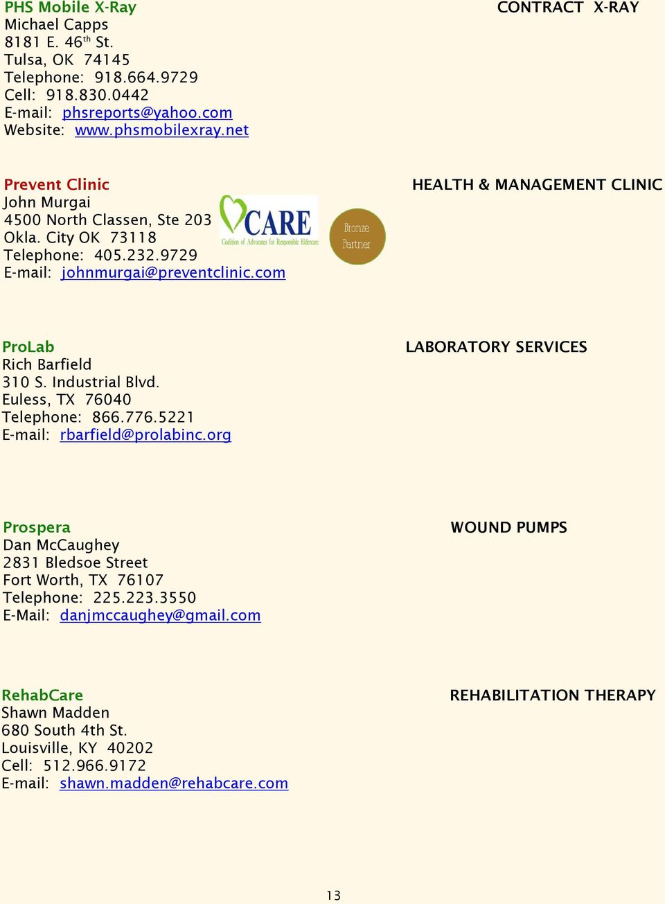 com HEALTH & MANAGEMENT CLINIC ProLab Rich Barfield 310 S. Industrial Blvd. Euless, TX 76040 Telephone: 866.776.5221 E-mail: rbarfield@prolabinc.