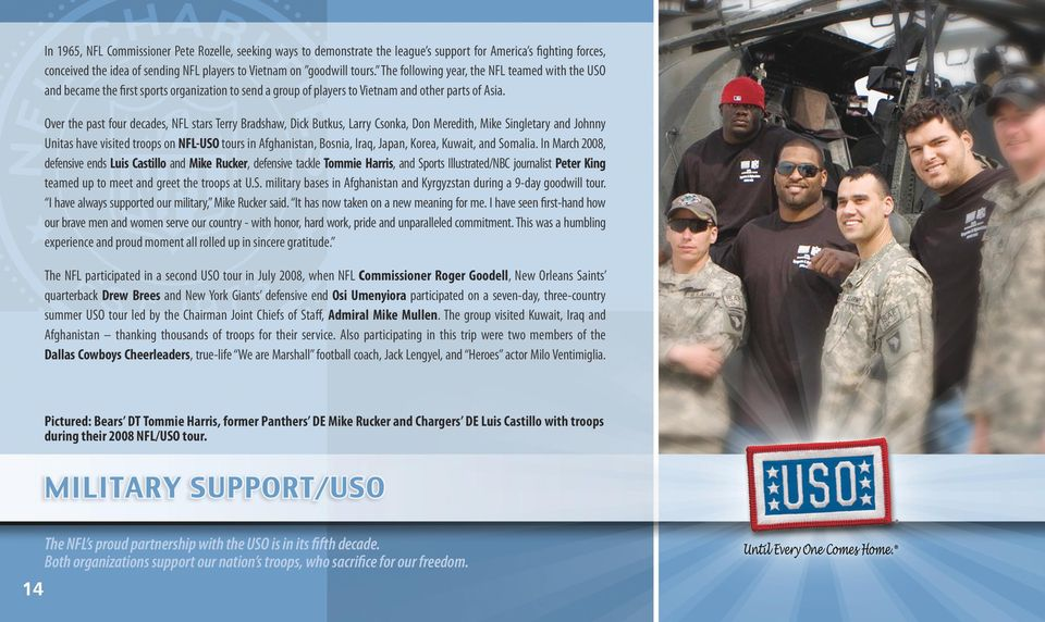 Over the past four decades, NFL stars Terry Bradshaw, Dick Butkus, Larry Csonka, Don Meredith, Mike Singletary and Johnny Unitas have visited troops on NFL-USO tours in Afghanistan, Bosnia, Iraq,