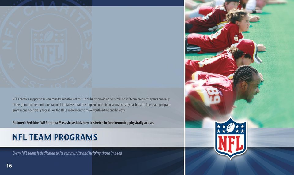 The team program grant money generally focuses on the NFL s movement to make youth active and healthy.