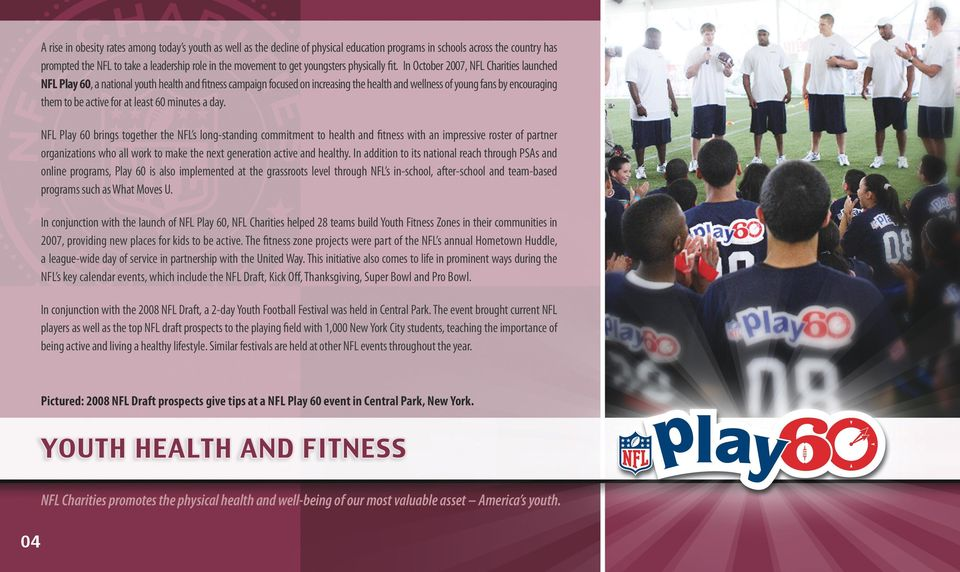 In October 2007, NFL Charities launched NFL Play 60, a national youth health and fitness campaign focused on increasing the health and wellness of young fans by encouraging them to be active for at