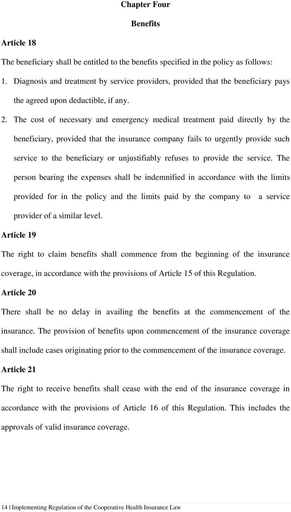 The cost of necessary and emergency medical treatment paid directly by the beneficiary, provided that the insurance company fails to urgently provide such service to the beneficiary or unjustifiably