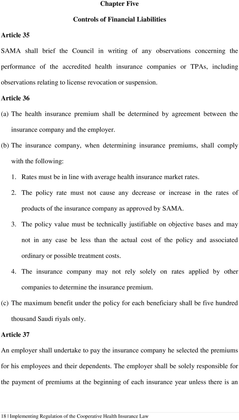 (b) The insurance company, when determining insurance premiums, shall comply with the following: 1. Rates must be in line with average health insurance market rates. 2.