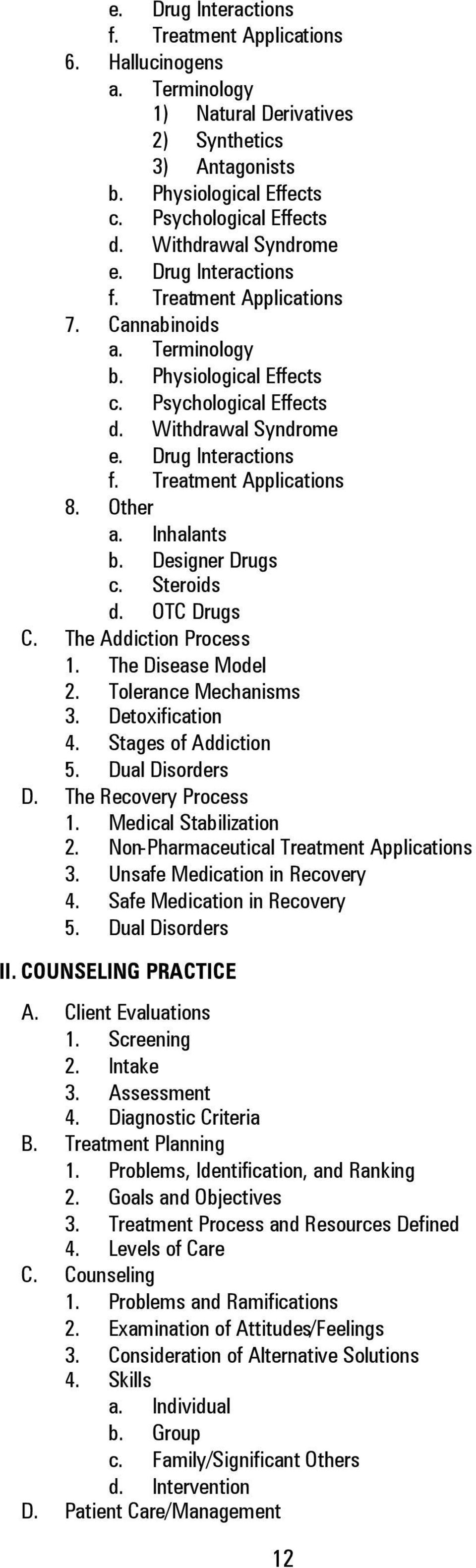 Other a. Inhalants b. Designer Drugs c. Steroids d. OTC Drugs C. The Addiction Process 1. The Disease Model 2. Tolerance Mechanisms 3. Detoxification 4. Stages of Addiction 5. Dual Disorders D.