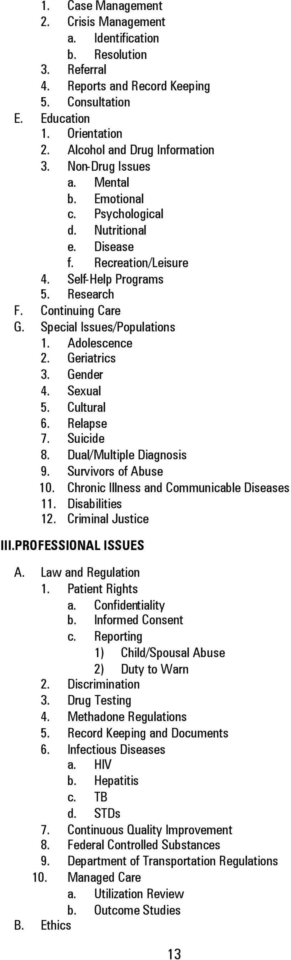 Adolescence 2. Geriatrics 3. Gender 4. Sexual 5. Cultural 6. Relapse 7. Suicide 8. Dual/Multiple Diagnosis 9. Survivors of Abuse 10. Chronic Illness and Communicable Diseases 11. Disabilities 12.