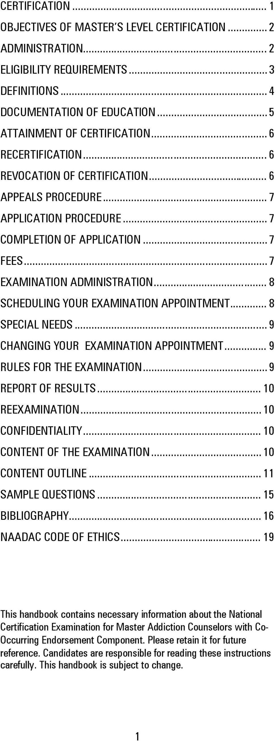.. 8 SCHEDULING YOUR EXAMINATION APPOINTMENT... 8 SPECIAL NEEDS... 9 CHANGING YOUR EXAMINATION APPOINTMENT... 9 RULES FOR THE EXAMINATION... 9 REPORT OF RESULTS... 10 REEXAMINATION.