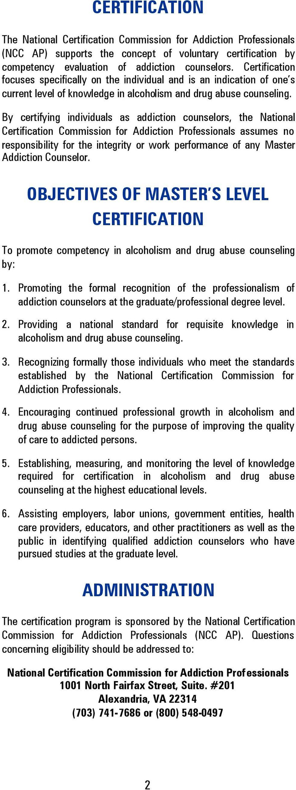 By certifying individuals as addiction counselors, the National Certification Commission for Addiction Professionals assumes no responsibility for the integrity or work performance of any Master