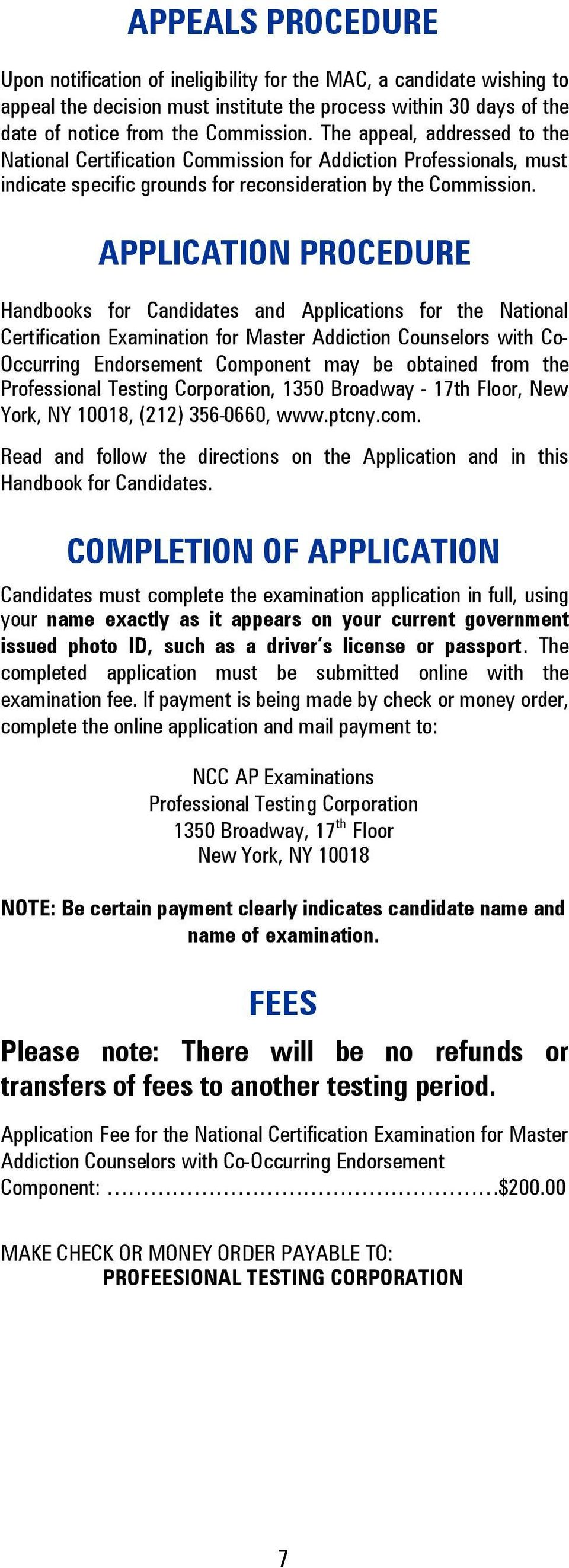 APPLICATION PROCEDURE Handbooks for Candidates and Applications for the National Certification Examination for Master Addiction Counselors with Co- Occurring Endorsement Component may be obtained