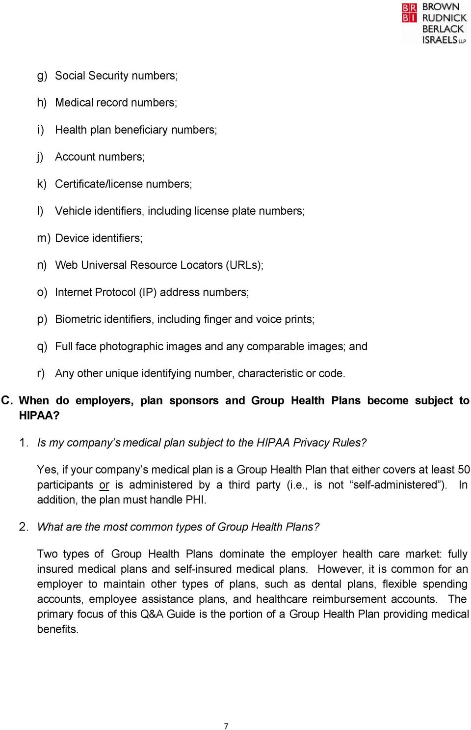 images and any comparable images; and r) Any other unique identifying number, characteristic or code. C. When do employers, plan sponsors and Group Health Plans become subject to HIPAA? 1.