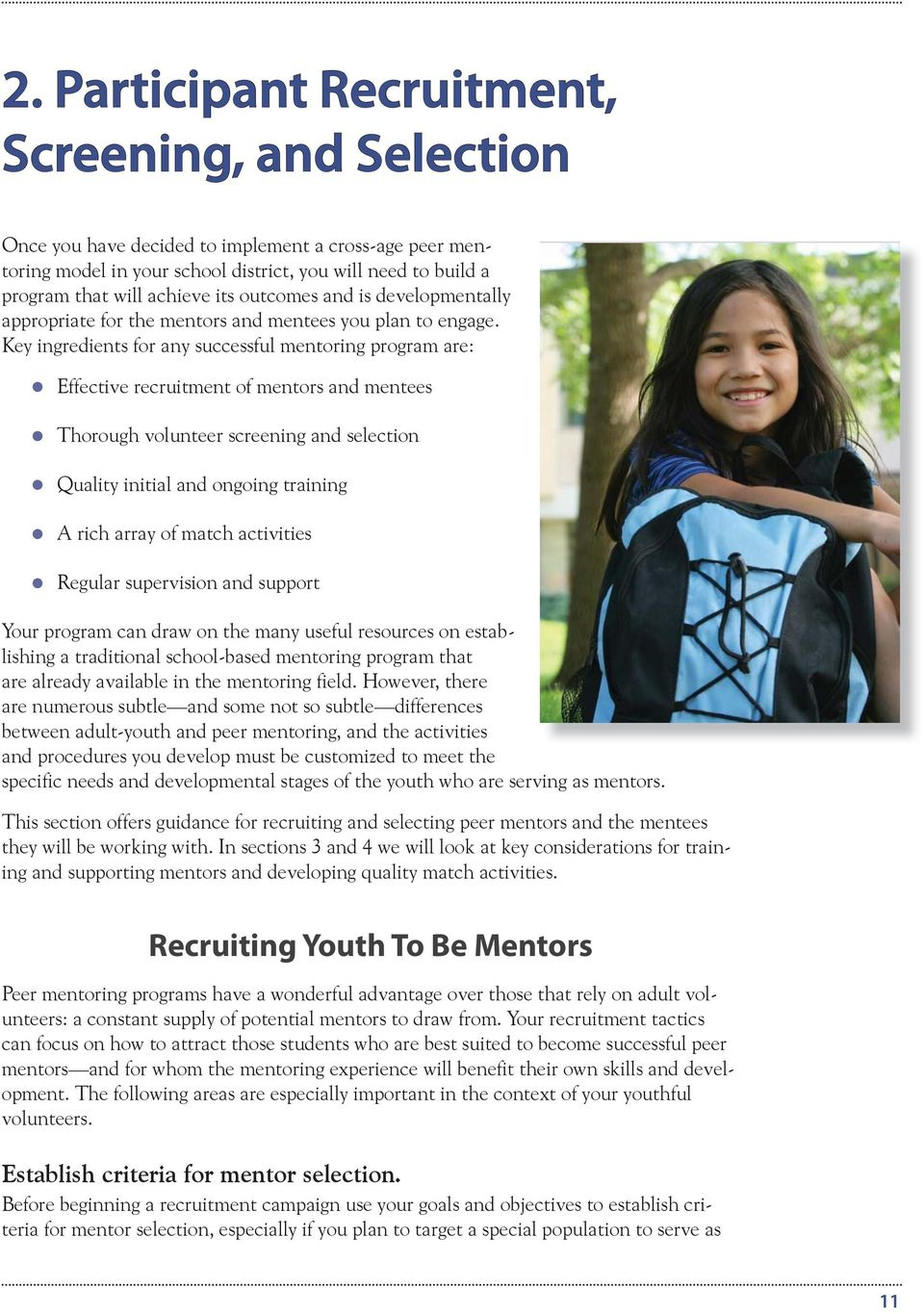 Key ingredients for any successful mentoring program are: Effective recruitment of mentors and mentees Thorough volunteer screening and selection Quality initial and ongoing training A rich array of