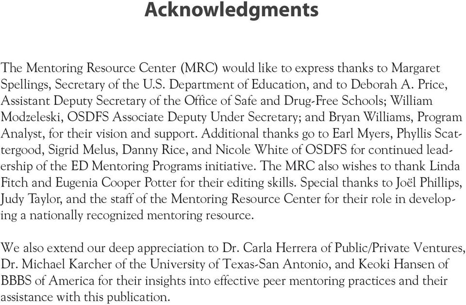 support. Additional thanks go to Earl Myers, Phyllis Scattergood, Sigrid Melus, Danny Rice, and Nicole White of OSDFS for continued leadership of the ED Mentoring Programs initiative.