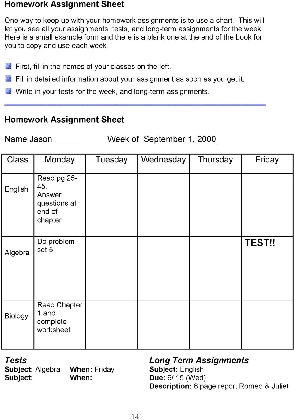 Fill in detailed information about your assignment as soon as you get it. Write in your tests for the week, and long-term assignments.